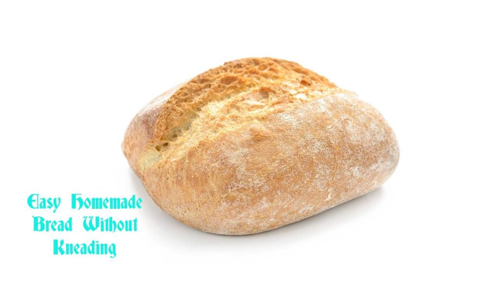 Easy Homemade Bread Without Kneading