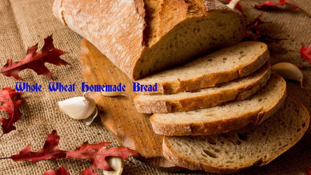 Whole Wheat Homemade Bread
